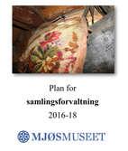 Samlingsforvaltningsplan Mjøsmuseet 2016 - 2018