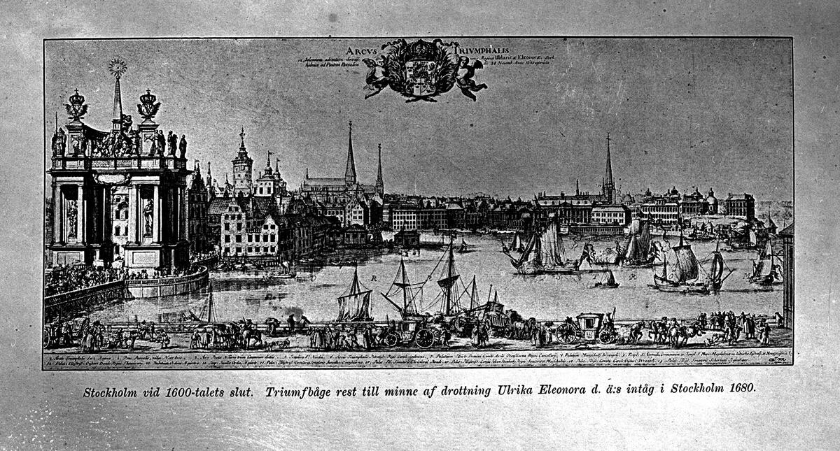 Stockholm vid 1600-talets slut. Triumfbåge rest till minne af Ulrika Eleonora den äldres intåg i Stockholm år 1680. Reproduktion av E Sörman.