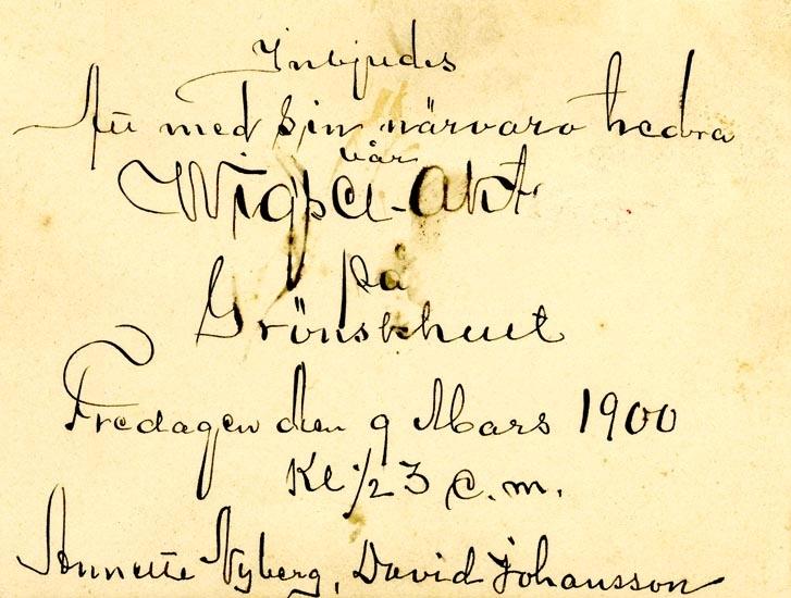 Text på kortet: Inbjudes Att med sin närvaro hedra Wigsel-Akt på Grönskhult Fredagen den 9 Mars 1900. Kl 1/2 3 e.m. Annette Vyberg, David Johansson.