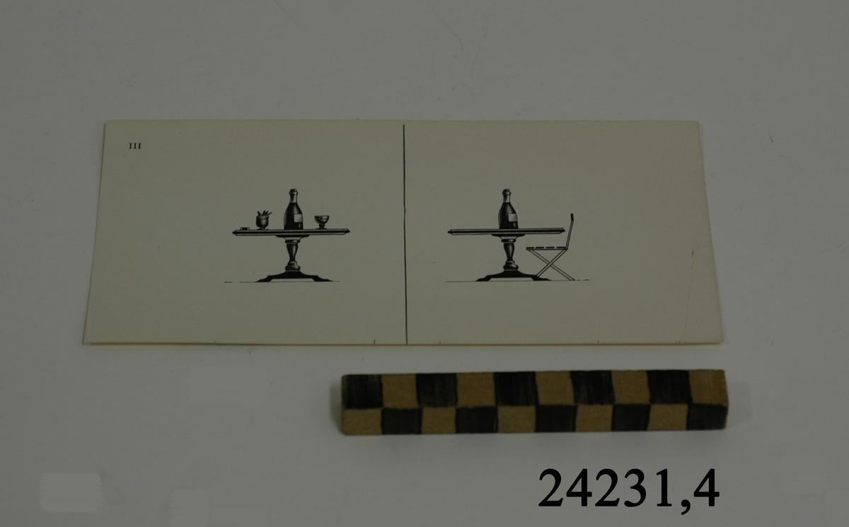 Rektangulärt vitt pappersark, numrerat III i övre vänstra hörnet. På arket syns två olika bilder i svartvitt, en för vardera öga. Till vänster: Ett pelarbord. Därpå en flaska, ett glas och rökdon. Till höger : Ett pelarbord. Därpå en flaska, samt en stol som är inskjuten under bordsskivan.
