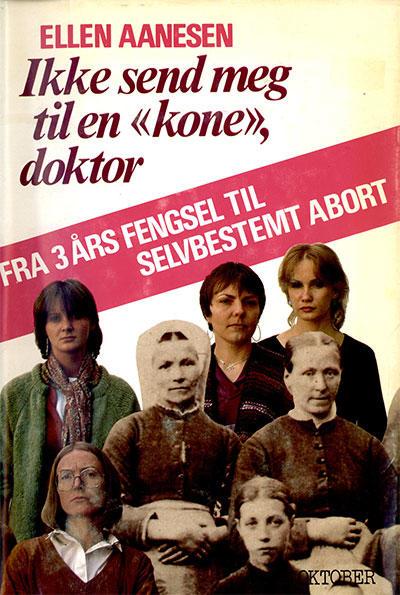 """Ellen Aanesen skrev i 1981 boka """"Ikke send meg til en 'kone', doktor. Fra 3 års fengsel til selvbestemt abort"""", som kom ut i ny utgave i 2012. Dette er den klassiske 1981-utgaven."""